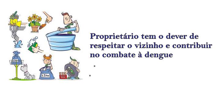 Proprietário tem o dever de respeitar o vizinho e contribuir no combate à dengue