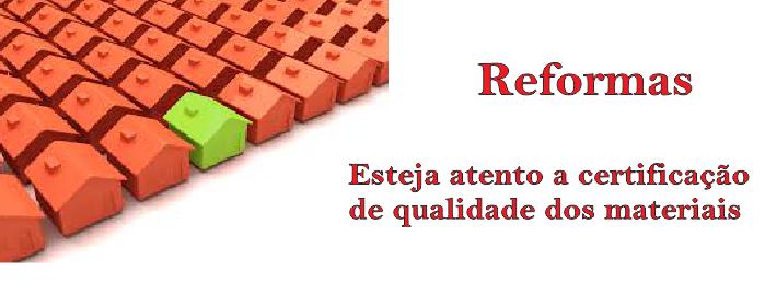 Reformas: esteja atento à certificação de qualidade dos materiais