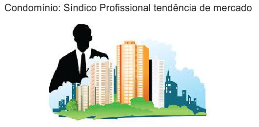 Condomínio: Síndico profissional tendência de mercado