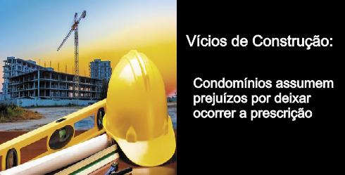 Vícios de construção: condomínios assumem prejuízo por deixar ocorrer a prescrição