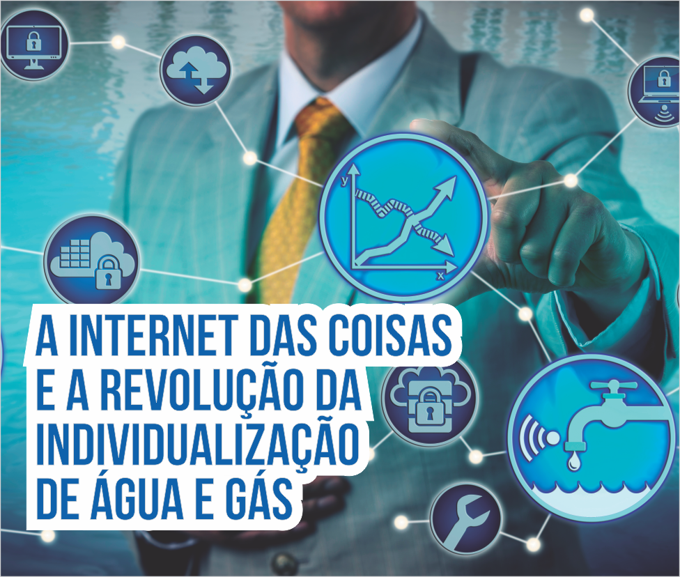 A Internet das Coisas e a revolução da individualização de água e gás